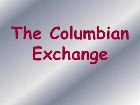 The Columbian Exchange. The European discovery of America resulted in an exchange of ______ and ______ between Europe and the Americas. This exchange.