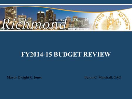 FY2014-15 BUDGET REVIEW Mayor Dwight C. Jones Byron C. Marshall, CAO.