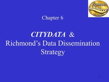 1 Chapter 6 CITYDATA & Richmond's Data Dissemination Strategy.