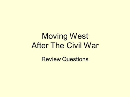 Moving West After The Civil War Review Questions.