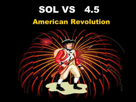 SOL VS 4.5 American Revolution How did the colonists' ideas about government differ from those of the English Parliament? Governmental Beliefs no taxation.