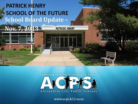 Www.acps.k12.va.us School Board Update – Nov. 7, 2013 PATRICK HENRY SCHOOL OF THE FUTURE.