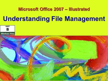 Microsoft Office 2007 – Illustrated Understanding File Management.