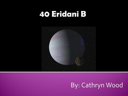 By: Cathryn Wood. Star designating 40 in the constellation Eridanus. Some sources say the constellation name is Auriga.