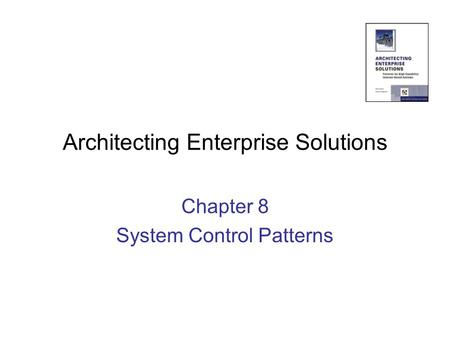Architecting Enterprise Solutions Chapter 8 System Control Patterns.