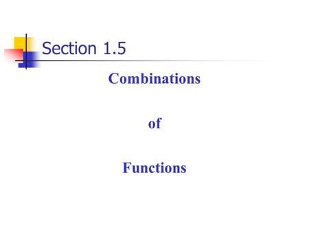 Section 1.5 Combinations of Functions. Combinations of Functions Arithmetic Combinations of Functions The domain of an arithmetic combination of functions.