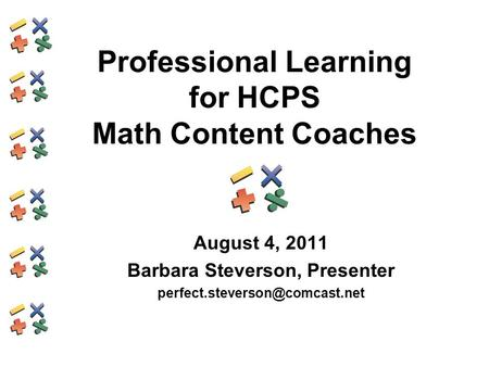 Professional Learning for HCPS Math Content Coaches August 4, 2011 Barbara Steverson, Presenter