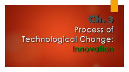 Ch. 3. Technical change consists of: Two closely linked processes: Innovation, and Diffusion (penyebaran),