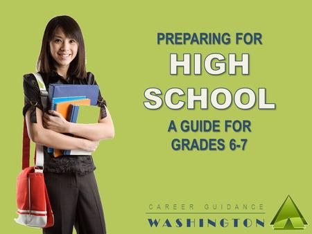 CAREER GUIDANCE WASHINGTON. WHY DOES HIGH SCHOOL MATTER? ►Have fun ►Learn about things that interest you ►Qualify for postsecondary ►Prepare for your.