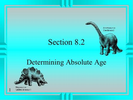 1 Section 8.2 Determining Absolute Age. Objectives Summarize the limitations of using the rates of erosion and deposition to determine the absolute age.