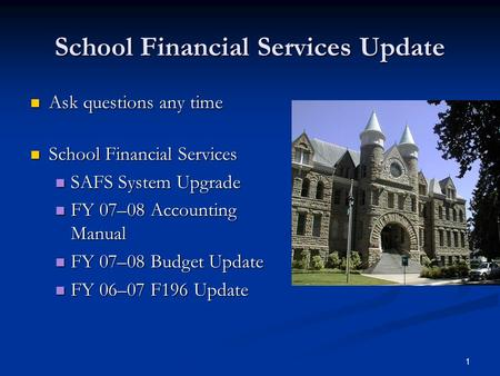 1 School Financial Services Update Ask questions any time Ask questions any time School Financial Services School Financial Services SAFS System Upgrade.