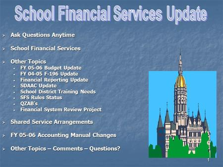1  Ask Questions Anytime  School Financial Services  Other Topics FY 05-06 Budget Update FY 05-06 Budget Update FY 04-05 F-196 Update FY 04-05 F-196.