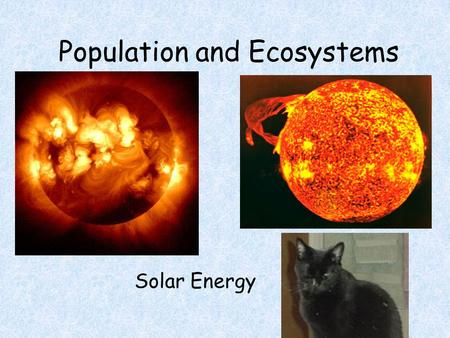 Population and Ecosystems Solar Energy. Aristarchus 270 BCE, a scientific thinker from the island of Samos near Turkey, was the first to challenge Aristotle's.