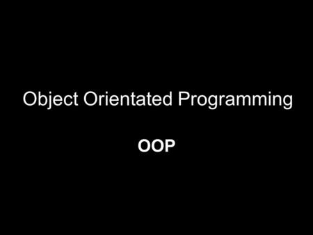 Object Orientated Programming OOP. What is it? What is this?