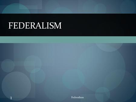FEDERALISM 1 Federalism. Defining Federalism: A system of organizing governments The United States has a federal system of government, in which power.