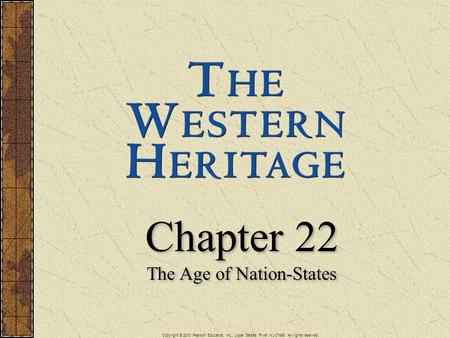 Chapter 22 The Age of Nation-States Chapter 22 The Age of Nation-States Copyright © 2010 Pearson Education, Inc., Upper Saddle River, NJ 07458. All rights.