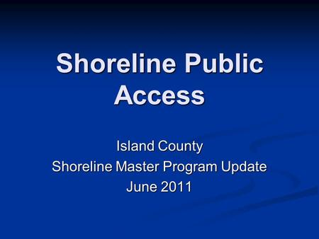 Shoreline Public Access Island County Shoreline Master Program Update June 2011.