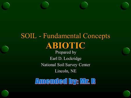 SOIL - Fundamental Concepts ABIOTIC Prepared by Earl D. Lockridge National Soil Survey Center Lincoln, NE.