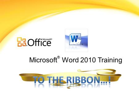Microsoft ® Word 2010 Training. Making the Switch to Word 2010… Make the switch to Word 2010 Making the switch from Microsoft Office Word 2003 to Microsoft.