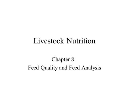 Livestock Nutrition Chapter 8 Feed Quality and Feed Analysis.