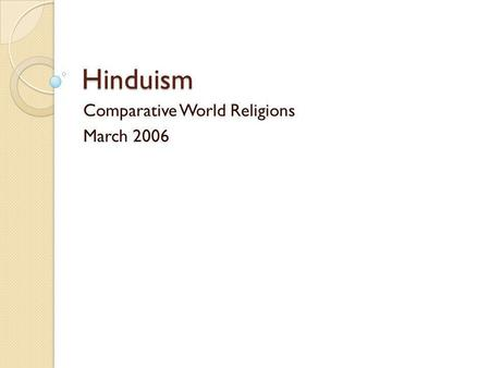 Hinduism Comparative World Religions March 2006. Hinduism - Overview Beliefs, practices, and socio-religious institutions of the Hindus Indian civilization.