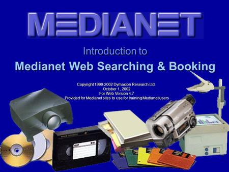 Introduction to Medianet Web Searching & Booking Copyright 1999-2002 Dymaxion Research Ltd. October 1, 2002 For Web Version 4.7 Provided for Medianet.