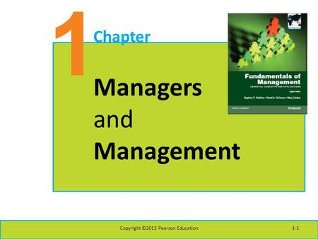 1 Chapter Managers and Management Copyright ©2013 Pearson Education1-1.