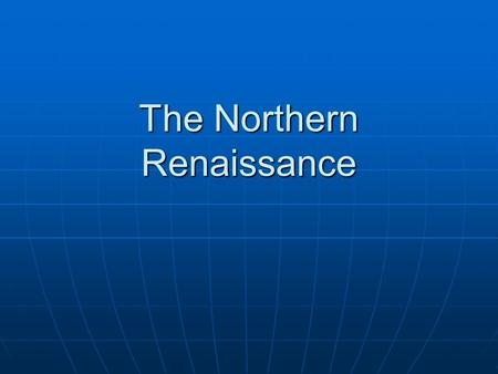 The Northern Renaissance. The Renaissance Continues Merchants and scholars carried the Renaissance out of Italy. Merchants and scholars carried the Renaissance.