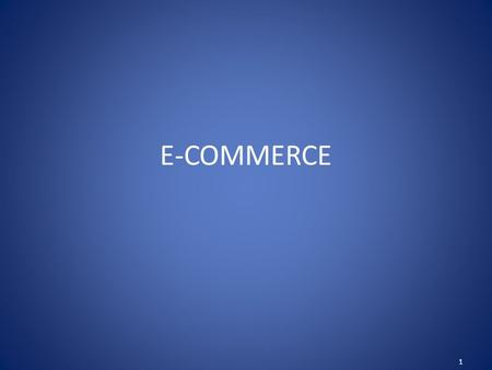 E-COMMERCE 1. What Is E-Commerce The Marketing, Buying and Selling Of Product and Services On The Internet. The Process Of Buying, Selling Or Exchanging.