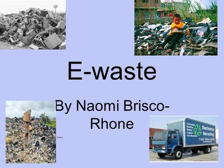 E-waste By Naomi Brisco- Rhone Photo courtesy of Recycling Council of Ontario.