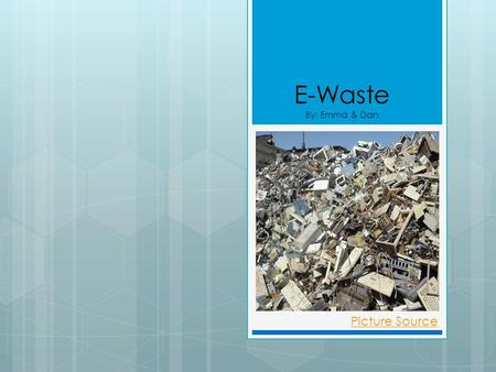 E-Waste By: Emma & Dan Picture Source. What is E-Waste?  Electronic Waste is a term applied to discarded electrical devices.  I.e: Computers, mobile.