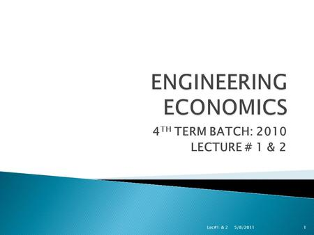 4 TH TERM BATCH: 2010 LECTURE # 1 & 2 5/8/2011 Lec#1 & 21.