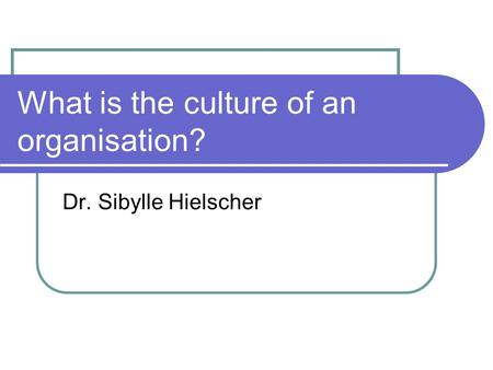 What is the culture of an organisation? Dr. Sibylle Hielscher.