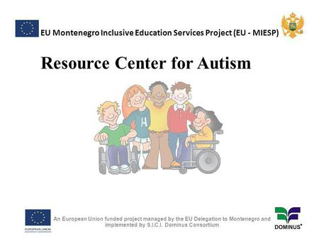 EU Montenegro Inclusive Education Services Project (EU - MIESP) An European Union funded project managed by the EU Delegation to Montenegro and implemented.
