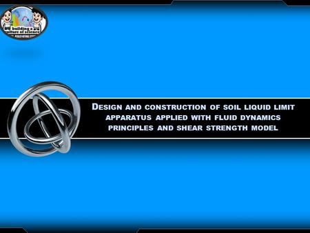 LOGO D ESIGN AND CONSTRUCTION OF SOIL LIQUID LIMIT APPARATUS APPLIED WITH FLUID DYNAMICS PRINCIPLES AND SHEAR STRENGTH MODEL.