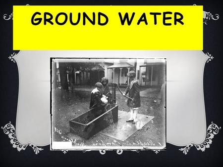 GROUND WATER. POINTS TO BE COVERED ON GROUND WATER 1.How does ground water move? What is porosity? permeability? Infiltration? 2.How is ground water formed?