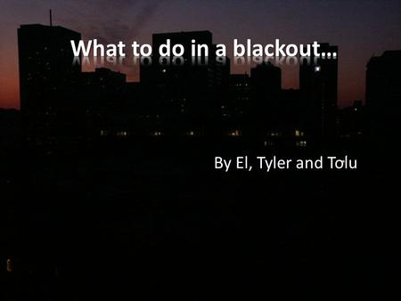 By El, Tyler and Tolu. One of the main reasons there will be a blackout is because of snow. Thunder/lightning storms Winter storms and heavy snow Trees.