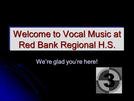 Welcome to Vocal Music at Red Bank Regional H.S. We're glad you're here!