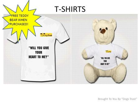 "T-SHIRTS Brought To You By ""Dogs Trust"" FREE TEDDY BEAR WHEN PURCHASED!"