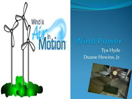 Tya Hyde Duane Hewins, Jr.. Wind power is….. Converting wind energy to some form of energy Example electrical energy.