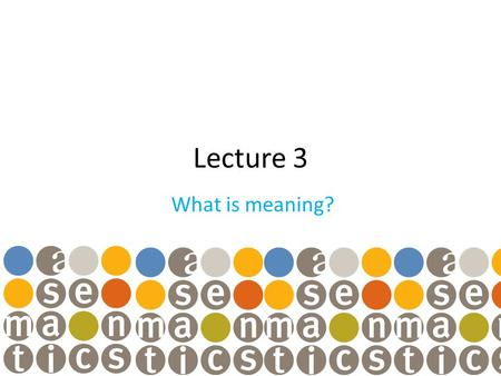 "Lecture 3 What is meaning?. Semantic fields A semantic field 4 is ""the organization of related words and expressions into a system which shows their relationship."