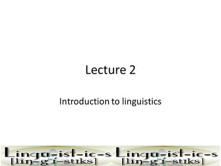 Lecture 2 Introduction to linguistics. Phonetics and Phonology The two primary linguistic disciplines concerned with speech sounds - those sounds that.