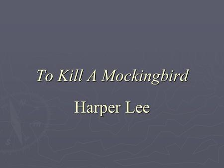 To Kill A Mockingbird Harper Lee. Chapter 1  The story is narrated by Jean Louise Finch (Scout)  Simon Finch (a fur trader/apothecary) escaped religious.