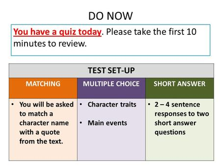 DO NOW You have a quiz today. Please take the first 10 minutes to review. TEST SET-UP MATCHINGMULTIPLE CHOICESHORT ANSWER You will be asked to match a.