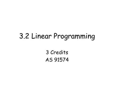 3.2 Linear Programming 3 Credits AS 91574. I can plot linear equations I can find the points of intersection.