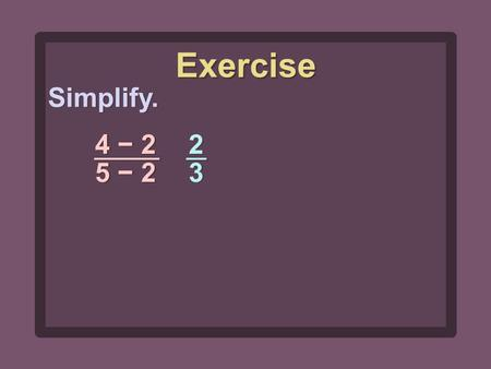Simplify. Exercise 4 − 2 5 − 2 2323 2323. Simplify. 5 − 2 4 − 2 3232 3232 Exercise.