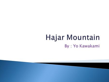 By : Yo Kawakami.  The Hajar mountain is at the northeastern Oman. Also the eastern of the United Arab of Emirates. It is the highest mountain range.