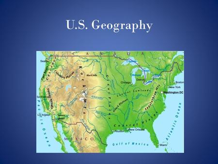 U.S. Geography. U.S. Geography Breakdown Broken into 7 regions: 1.The Atlantic-Gulf Coastal Plain 2.Appalachian Highlands 3.Interior Plains 4.Interior.