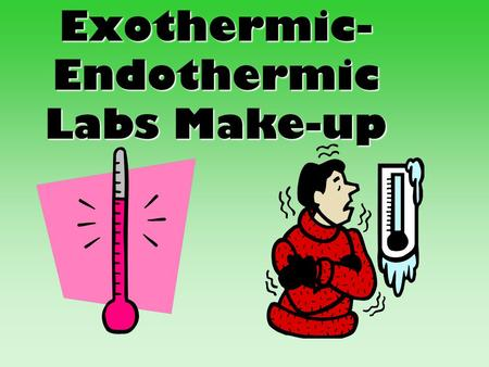Exothermic- Endothermic Labs Make-up. Exothermic Lab Exothermic means energy is being released from the reaction into the surrounding air Heat turns from.