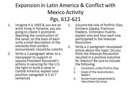 Expansion in Latin America & Conflict with Mexico Activity Pgs. 612-621 1.Imagine it is 1905 & you are an artist living in Panama; you are going to create.